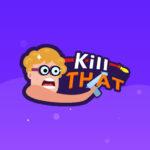 Kill That